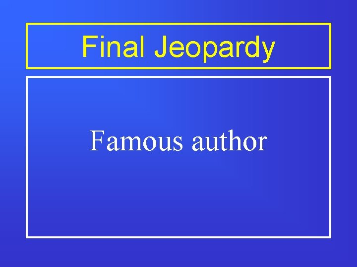 Final Jeopardy Famous author