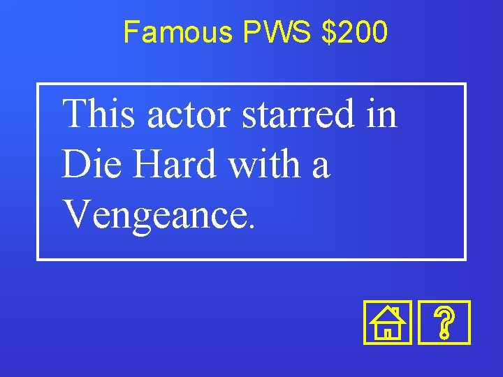 Famous PWS $200 This actor starred in Die Hard with a Vengeance.
