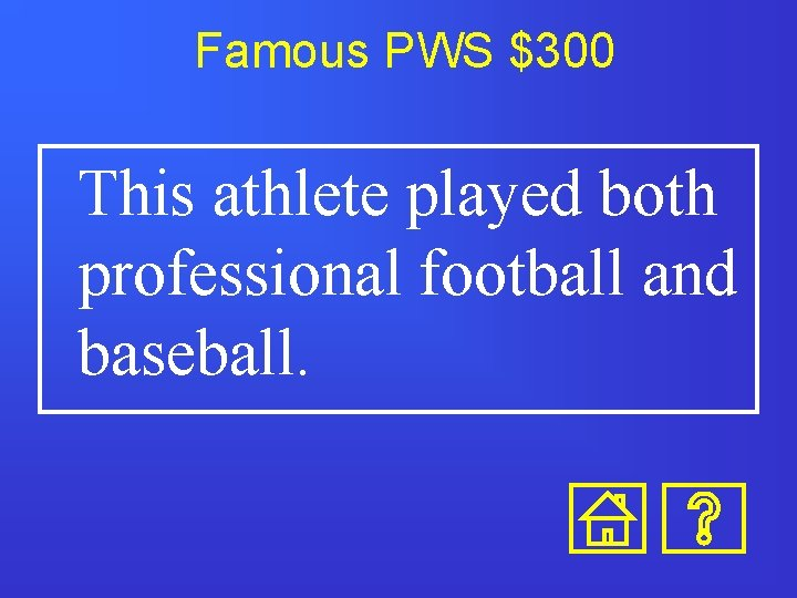 Famous PWS $300 This athlete played both professional football and baseball.
