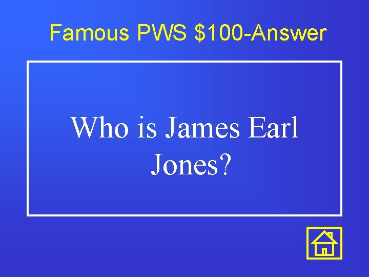 Famous PWS $100 -Answer Who is James Earl Jones?