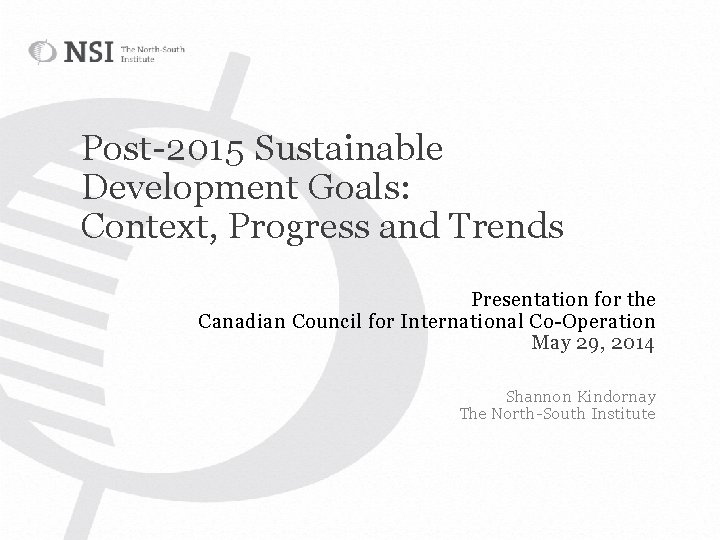 Post-2015 Sustainable Development Goals: Context, Progress and Trends Presentation for the Canadian Council for