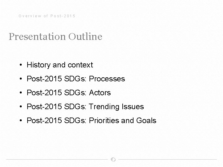 Overview of Post-2015 Presentation Outline • History and context • Post-2015 SDGs: Processes •