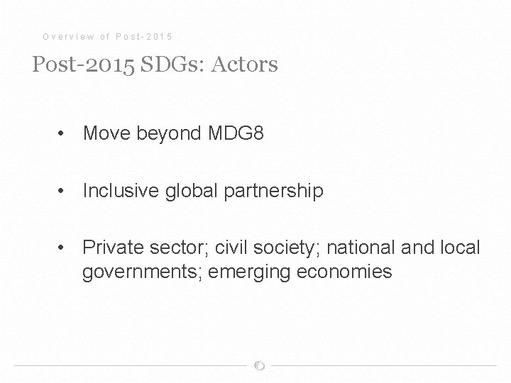 Overview of Post-2015 SDGs: Actors • Move beyond MDG 8 • Inclusive global partnership