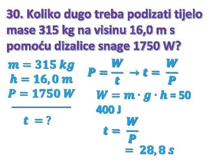 30. Koliko dugo treba podizati tijelo mase 315 kg na visinu 16, 0 m