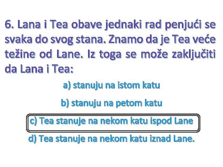 6. Lana i Tea obave jednaki rad penjući se svaka do svog stana. Znamo