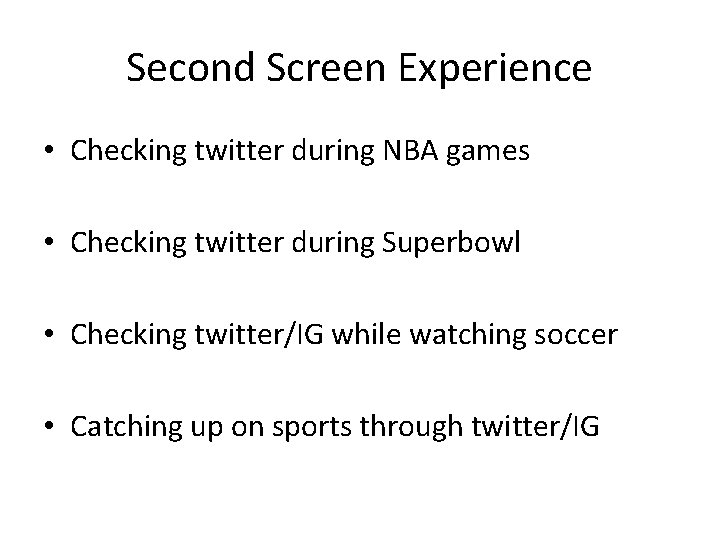 Second Screen Experience • Checking twitter during NBA games • Checking twitter during Superbowl