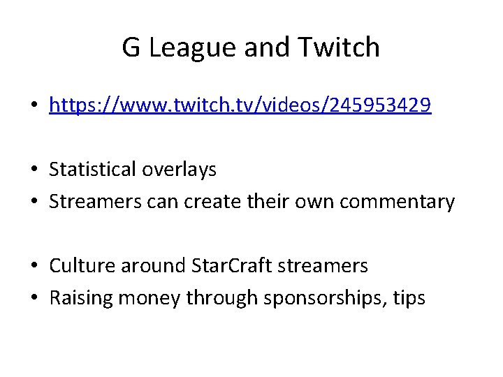 G League and Twitch • https: //www. twitch. tv/videos/245953429 • Statistical overlays • Streamers