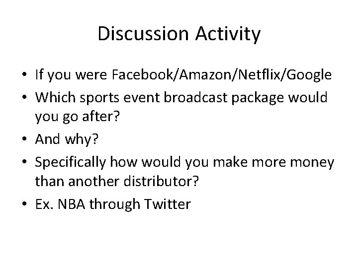 Discussion Activity • If you were Facebook/Amazon/Netflix/Google • Which sports event broadcast package would