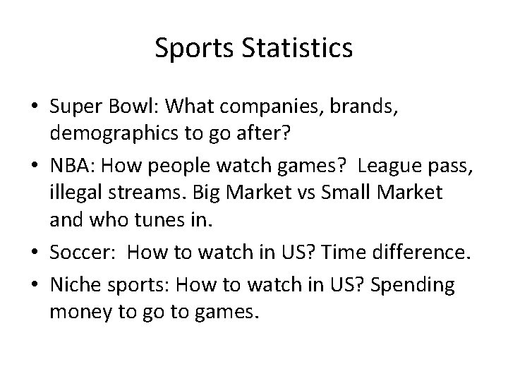 Sports Statistics • Super Bowl: What companies, brands, demographics to go after? • NBA: