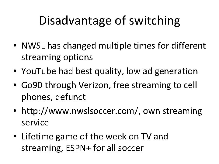 Disadvantage of switching • NWSL has changed multiple times for different streaming options •