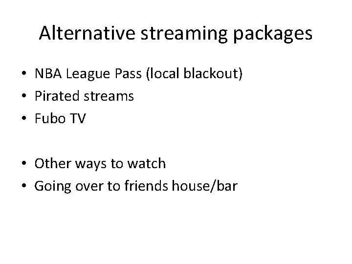 Alternative streaming packages • NBA League Pass (local blackout) • Pirated streams • Fubo