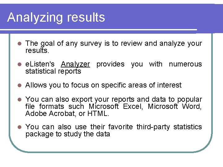 Analyzing results l The goal of any survey is to review and analyze your