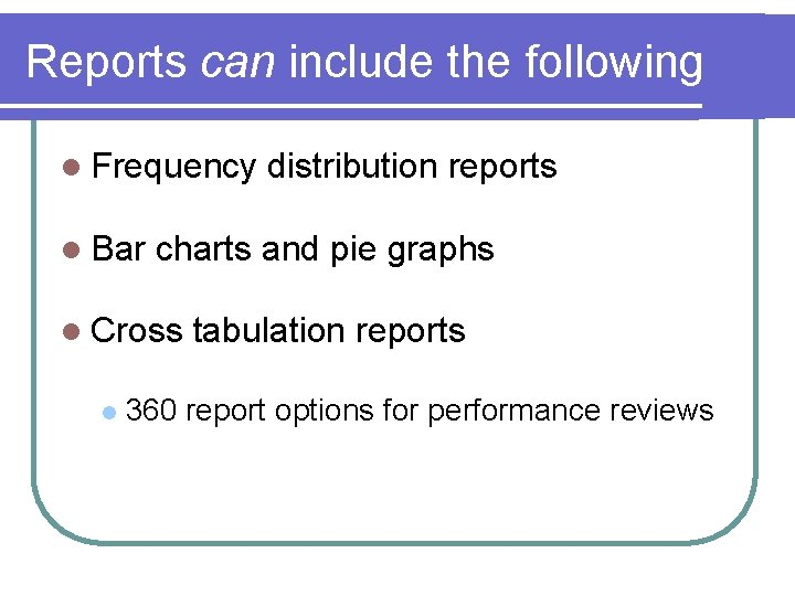 Reports can include the following l Frequency l Bar charts and pie graphs l