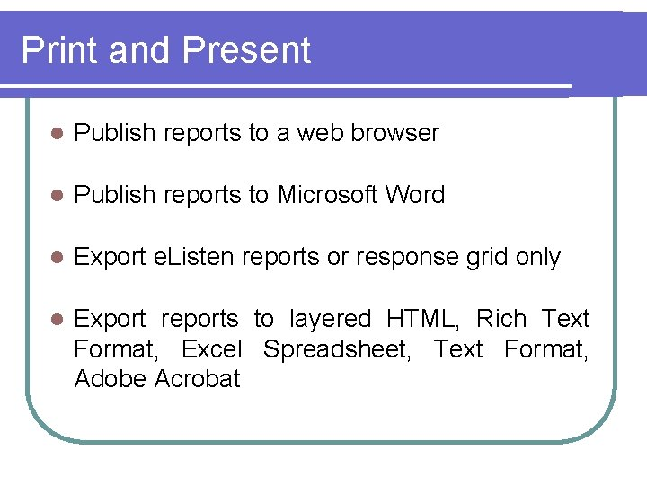 Print and Present l Publish reports to a web browser l Publish reports to