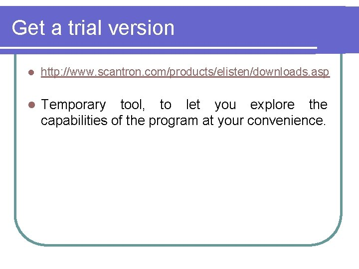 Get a trial version l http: //www. scantron. com/products/elisten/downloads. asp l Temporary tool, to