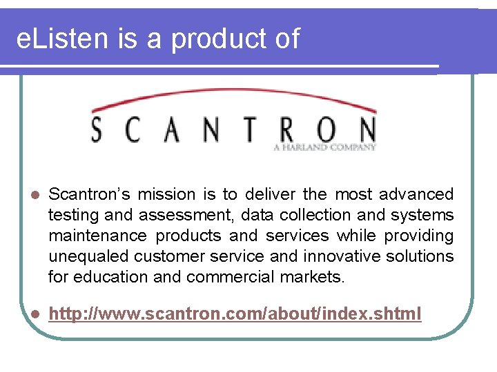e. Listen is a product of l Scantron's mission is to deliver the most