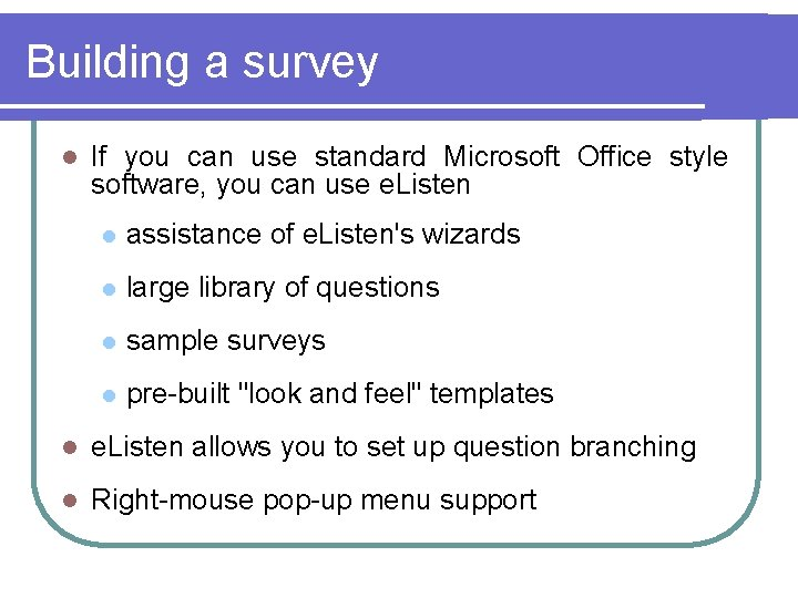 Building a survey l If you can use standard Microsoft Office style software, you
