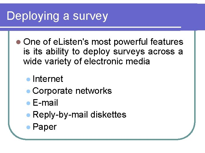 Deploying a survey l One of e. Listen's most powerful features is its ability
