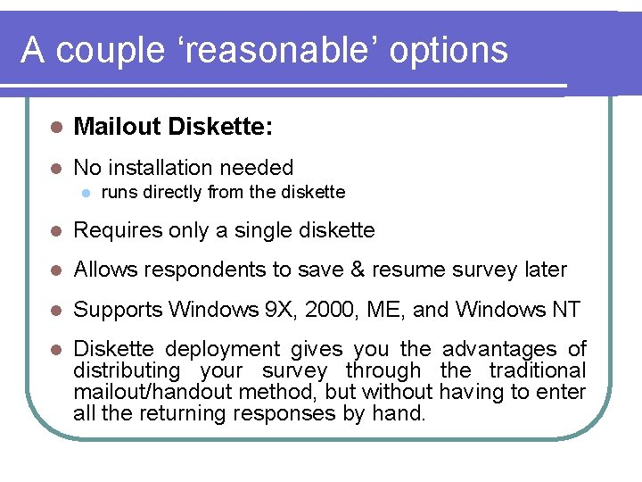 A couple 'reasonable' options l Mailout Diskette: l No installation needed l runs directly