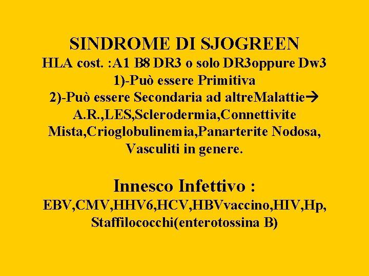 SINDROME DI SJOGREEN HLA cost. : A 1 B 8 DR 3 o solo