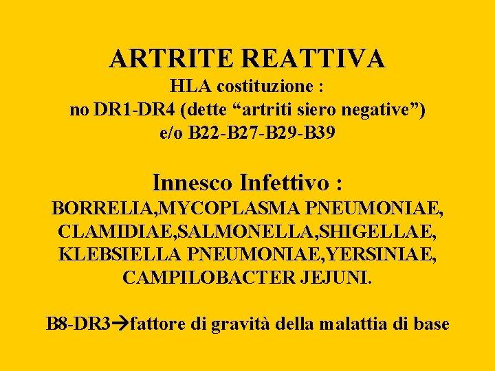 """ARTRITE REATTIVA HLA costituzione : no DR 1 -DR 4 (dette """"artriti siero negative"""")"""