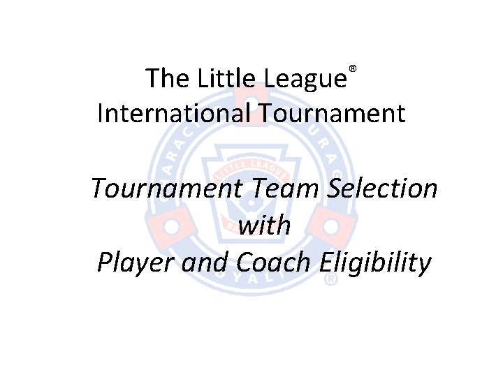 The Little League® International Tournament Team Selection with Player and Coach Eligibility