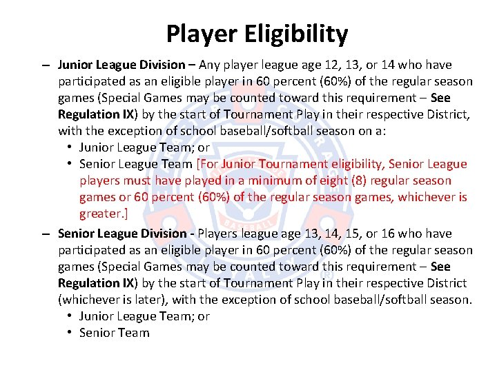 Player Eligibility – Junior League Division – Any player league age 12, 13, or