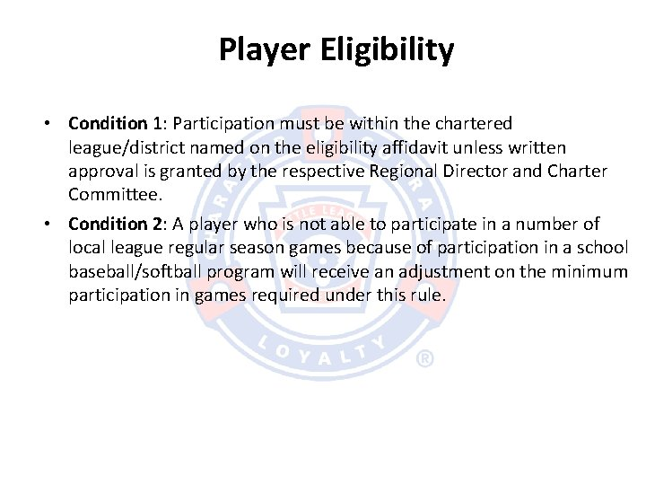 Player Eligibility • Condition 1: Participation must be within the chartered league/district named on