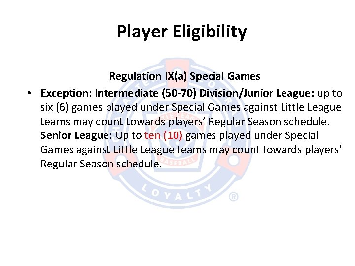 Player Eligibility Regulation IX(a) Special Games • Exception: Intermediate (50 -70) Division/Junior League: up