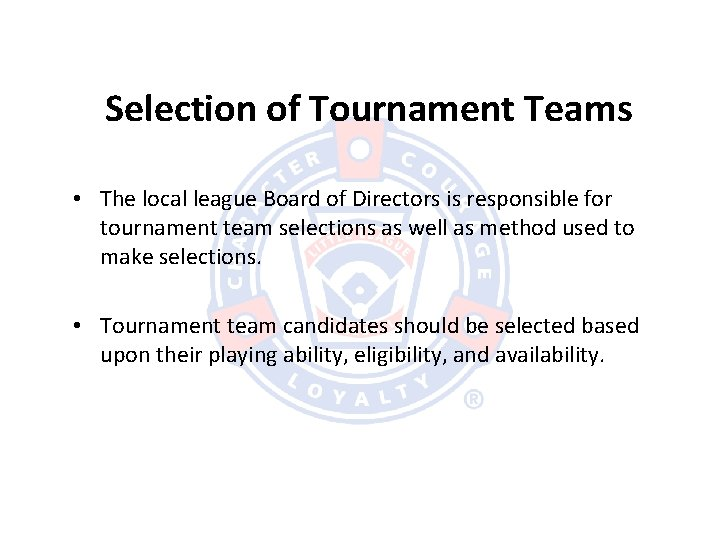 Selection of Tournament Teams • The local league Board of Directors is responsible for