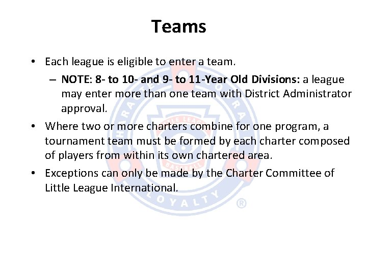 Teams • Each league is eligible to enter a team. – NOTE: 8 -