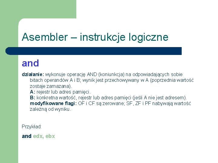 Asembler – instrukcje logiczne and działanie: wykonuje operację AND (koniunkcja) na odpowiadających sobie bitach