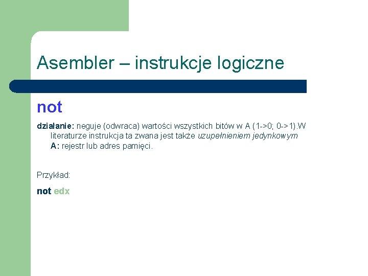 Asembler – instrukcje logiczne not działanie: neguje (odwraca) wartości wszystkich bitów w A (1