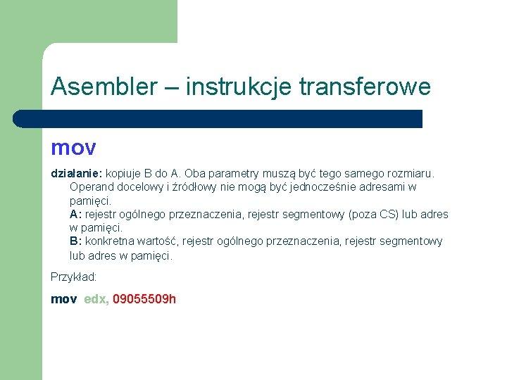 Asembler – instrukcje transferowe mov działanie: kopiuje B do A. Oba parametry muszą być