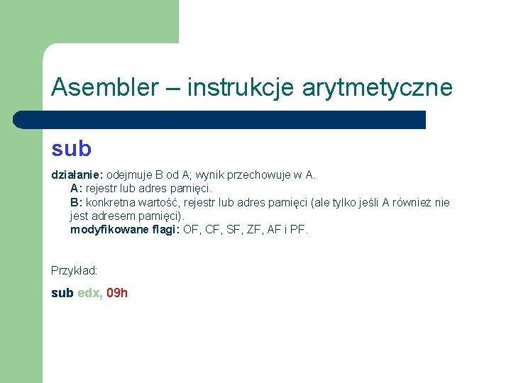Asembler – instrukcje arytmetyczne sub działanie: odejmuje B od A; wynik przechowuje w A.
