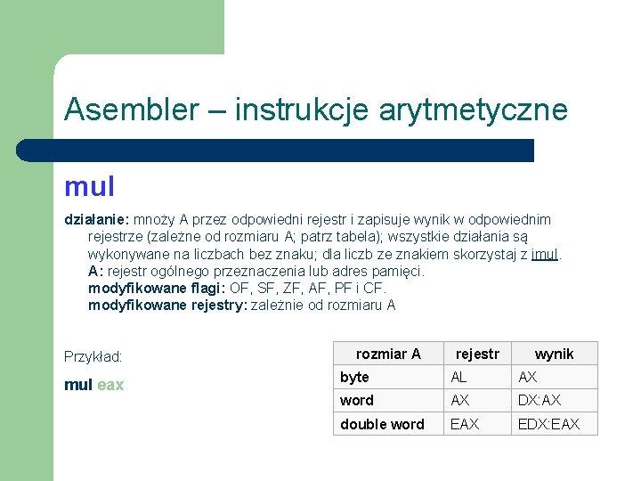 Asembler – instrukcje arytmetyczne mul działanie: mnoży A przez odpowiedni rejestr i zapisuje wynik