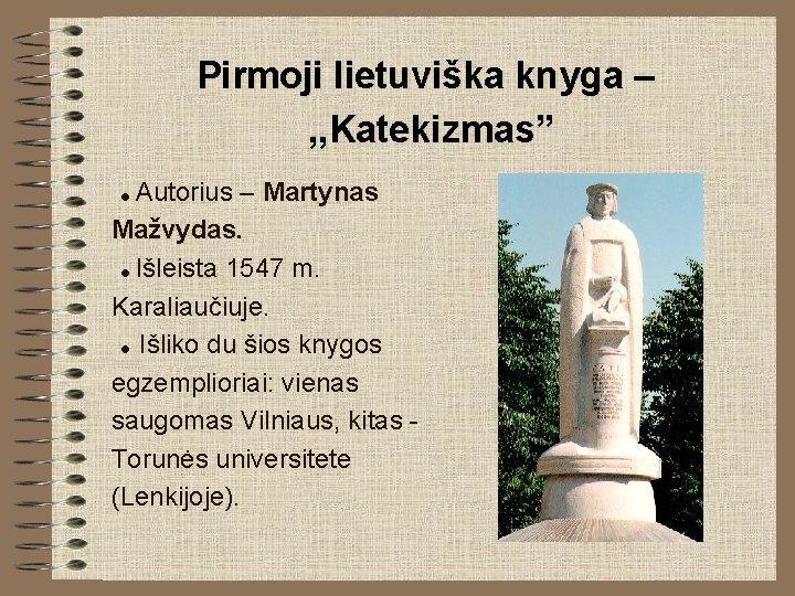 """Pirmoji lietuviška knyga – , , Katekizmas"""" Autorius – Martynas Mažvydas. Išleista 1547 m."""