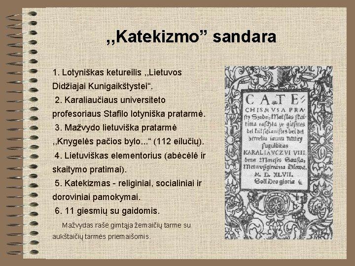 """, , Katekizmo"""" sandara 1. Lotyniškas ketureilis , , Lietuvos Didžiajai Kunigaikštystei"""". 2. Karaliaučiaus"""