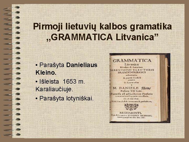 """Pirmoji lietuvių kalbos gramatika , , GRAMMATICA Litvanica"""" • Parašyta Danieliaus Kleino. • Išleista"""