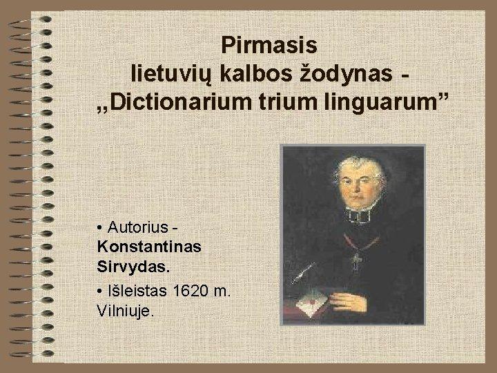 """Pirmasis lietuvių kalbos žodynas , , Dictionarium trium linguarum"""" • Autorius Konstantinas Sirvydas. •"""