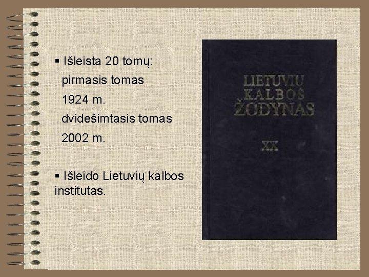 § Išleista 20 tomų: pirmasis tomas 1924 m. dvidešimtasis tomas 2002 m. § Išleido