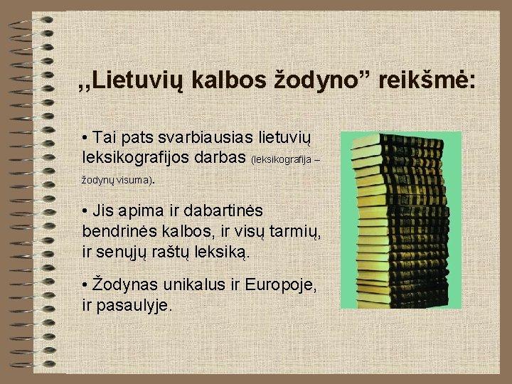 """, , Lietuvių kalbos žodyno"""" reikšmė: • Tai pats svarbiausias lietuvių leksikografijos darbas (leksikografija"""