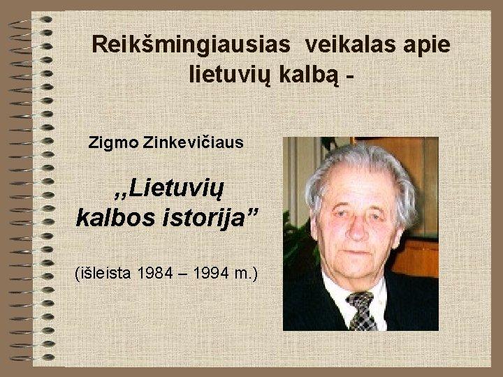 """Reikšmingiausias veikalas apie lietuvių kalbą Zigmo Zinkevičiaus , , Lietuvių kalbos istorija"""" (išleista 1984"""