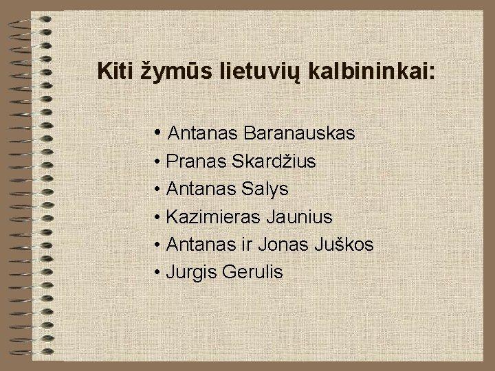 Kiti žymūs lietuvių kalbininkai: • Antanas Baranauskas • Pranas Skardžius • Antanas Salys •