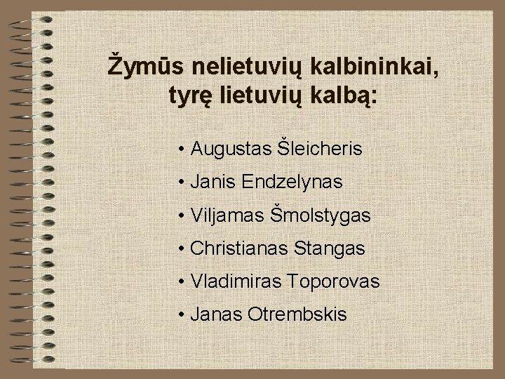 Žymūs nelietuvių kalbininkai, tyrę lietuvių kalbą: • Augustas Šleicheris • Janis Endzelynas • Viljamas