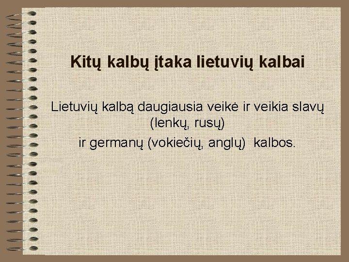 Kitų kalbų įtaka lietuvių kalbai Lietuvių kalbą daugiausia veikė ir veikia slavų (lenkų, rusų)