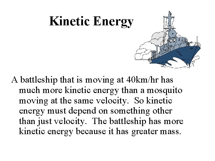 Kinetic Energy A battleship that is moving at 40 km/hr has much more kinetic