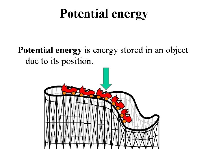 Potential energy is energy stored in an object due to its position.
