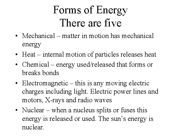 Forms of Energy There are five • Mechanical – matter in motion has mechanical
