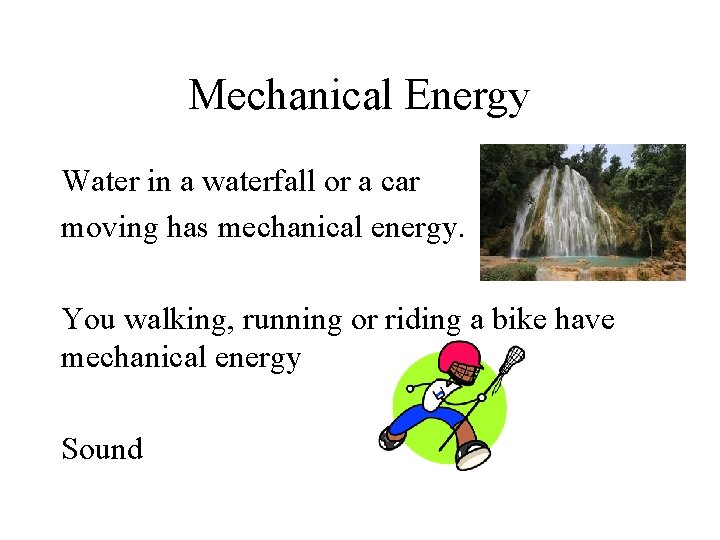 Mechanical Energy Water in a waterfall or a car moving has mechanical energy. You